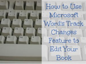 How to Use Microsoft Word's Track Changes Feature to Edit Your Book