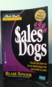 """Sales Dogs: You Do Not Have to Be an Attack Dog to Be Successful In Sales"" by Blair Singer"